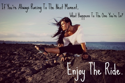 Enjoy the moments