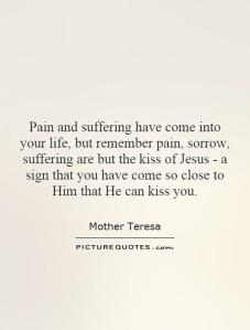 pain-and-suffering-have-come-into-your-life-but-remember-pain-sorrow-suffering-are-but-the-kiss-of-quote-1