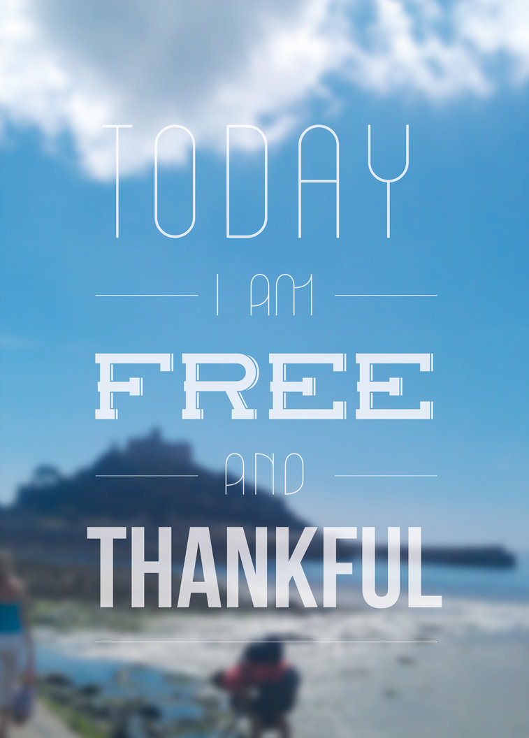today_i_am_free_and_thankful_by_myhwdesign-d700d4l