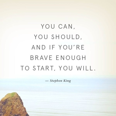 youre-brave-enough-to-start-stephen-king-quotes-sayings-pictures