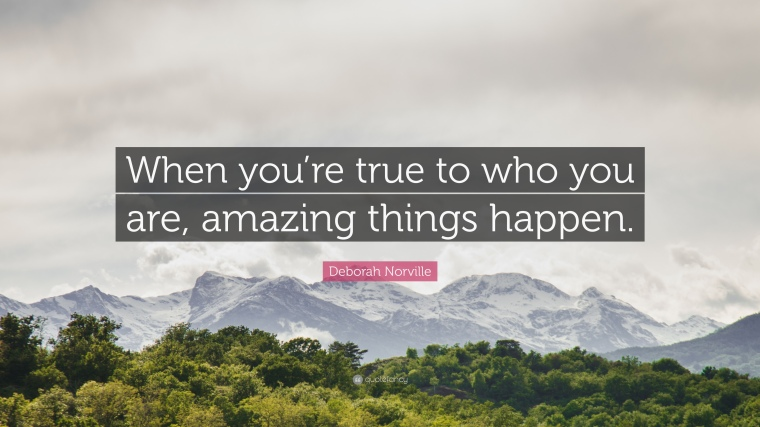 1040145-Deborah-Norville-Quote-When-you-re-true-to-who-you-are-amazing