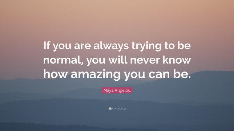 24925-Maya-Angelou-Quote-If-you-are-always-trying-to-be-normal-you-will