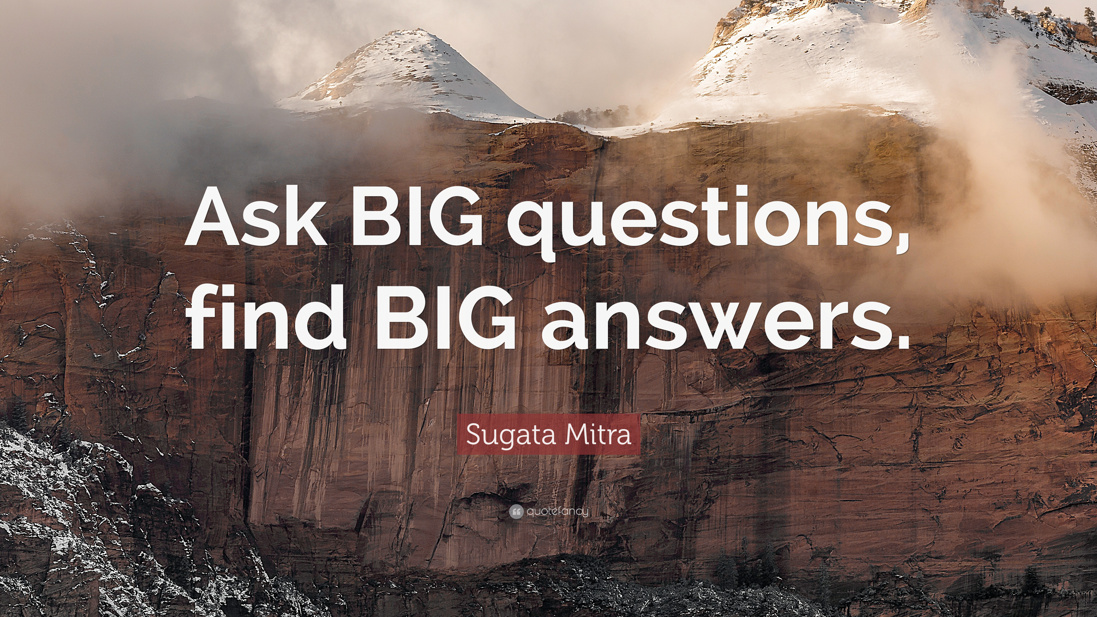 2570853-Sugata-Mitra-Quote-Ask-BIG-questions-find-BIG-answers.jpg
