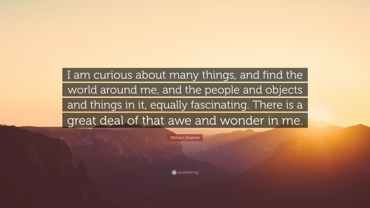 738837-William-Shatner-Quote-I-am-curious-about-many-things-and-find-the.jpg