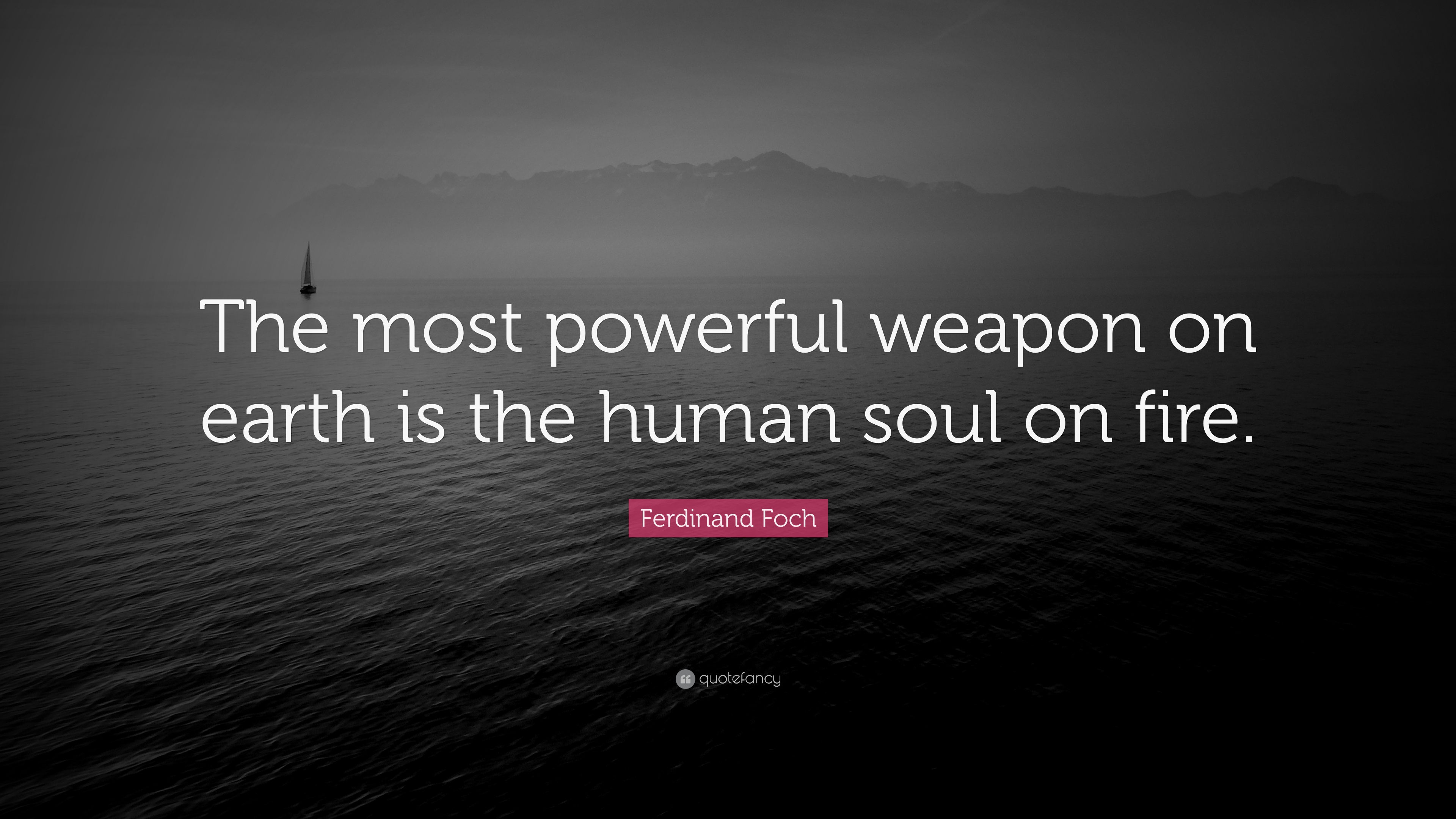 Ferdinand Foch The Most Powerful Weapon On Earth Is The: 1809966-Ferdinand-Foch-Quote-The-most-powerful-weapon-on