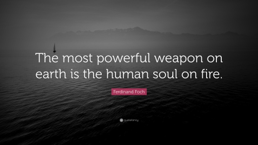 1809966-Ferdinand-Foch-Quote-The-most-powerful-weapon-on-earth-is-the