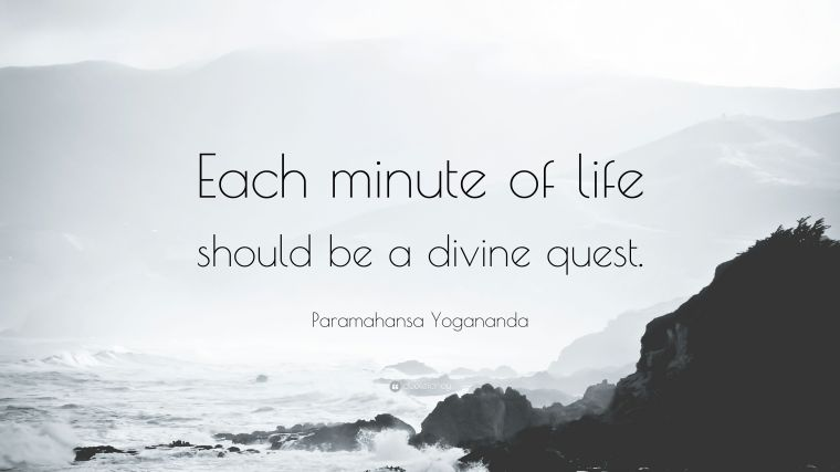 4692393-Paramahansa-Yogananda-Quote-Each-minute-of-life-should-be-a-divine-1
