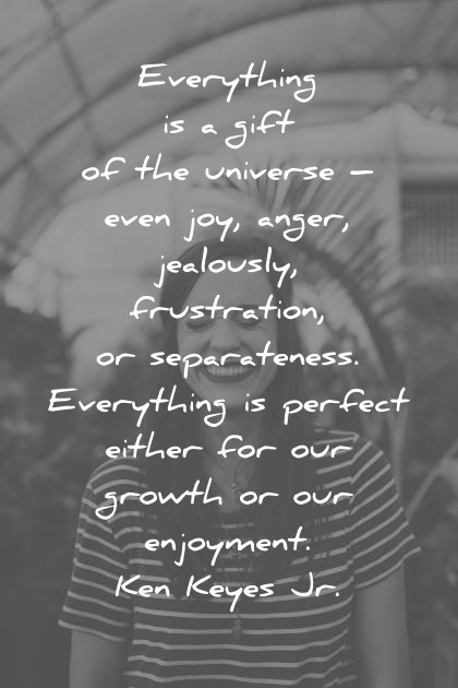happiness-quotes-everything-is-a-gift-of-the-universe-even-joy-anger-jealousy-frustration-separateness-everything-is-perfect-growth-enjoyment-ken-keyes-wisdom-quotes