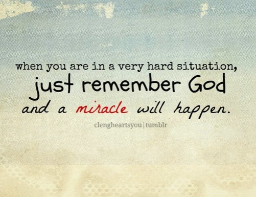 When-you-are-in-a-very-hard-situation-just-remember-god-and-a-miracle-will-happen