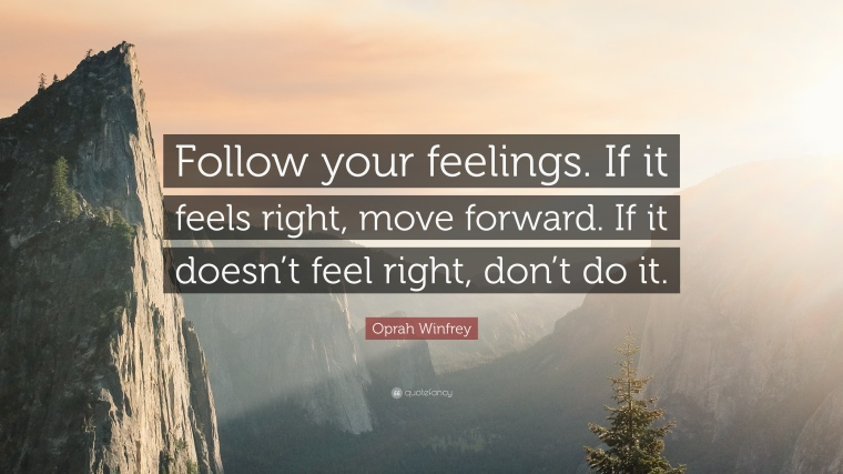 417817-Oprah-Winfrey-Quote-Follow-your-feelings-If-it-feels-right-move