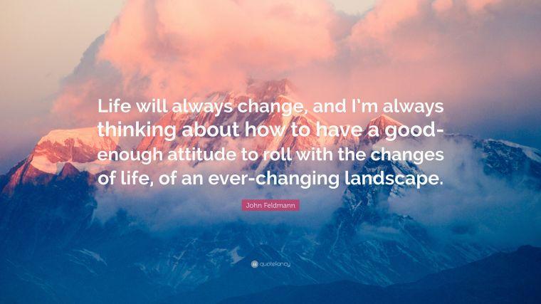 4608218-John-Feldmann-Quote-Life-will-always-change-and-I-m-always