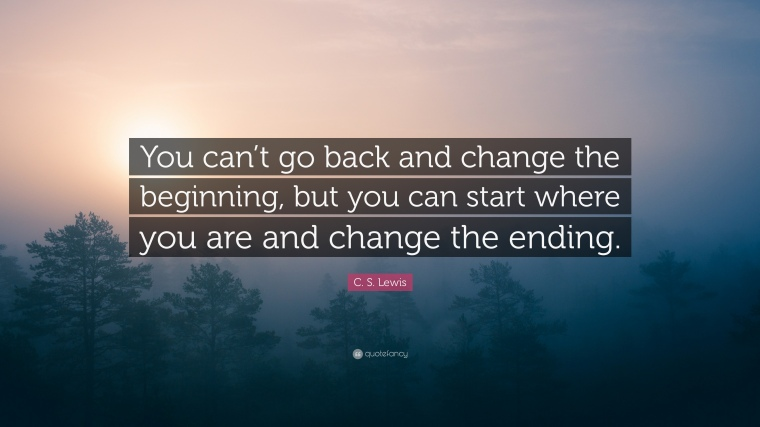 2031865-C-S-Lewis-Quote-You-can-t-go-back-and-change-the-beginning-but-you