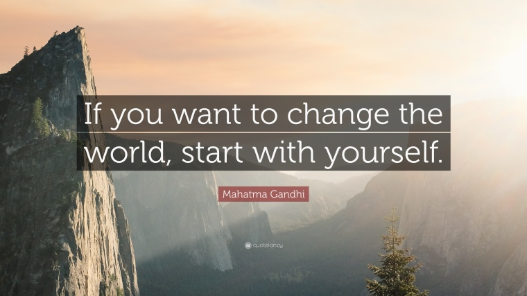 461768-Mahatma-Gandhi-Quote-If-you-want-to-change-the-world-start-with-1.jpg