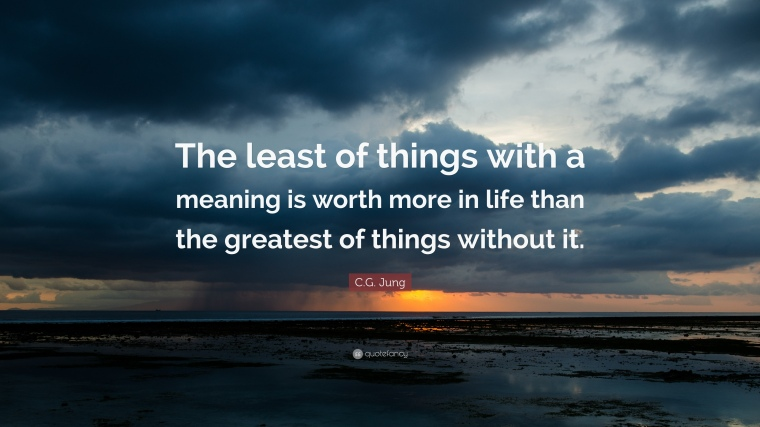 86449-C-G-Jung-Quote-The-least-of-things-with-a-meaning-is-worth-more-in-1