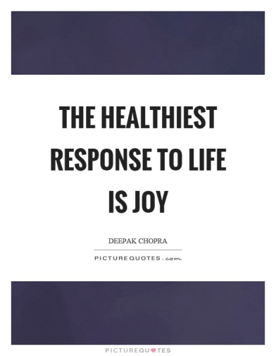 the-healthiest-response-to-life-is-joy-quote-1